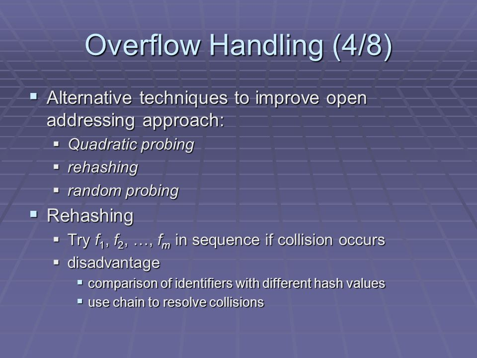 Overflow Handling (4/8) Alternative techniques to improve open addressing approach: Quadratic probing.