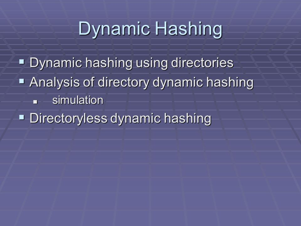 Dynamic Hashing Dynamic hashing using directories