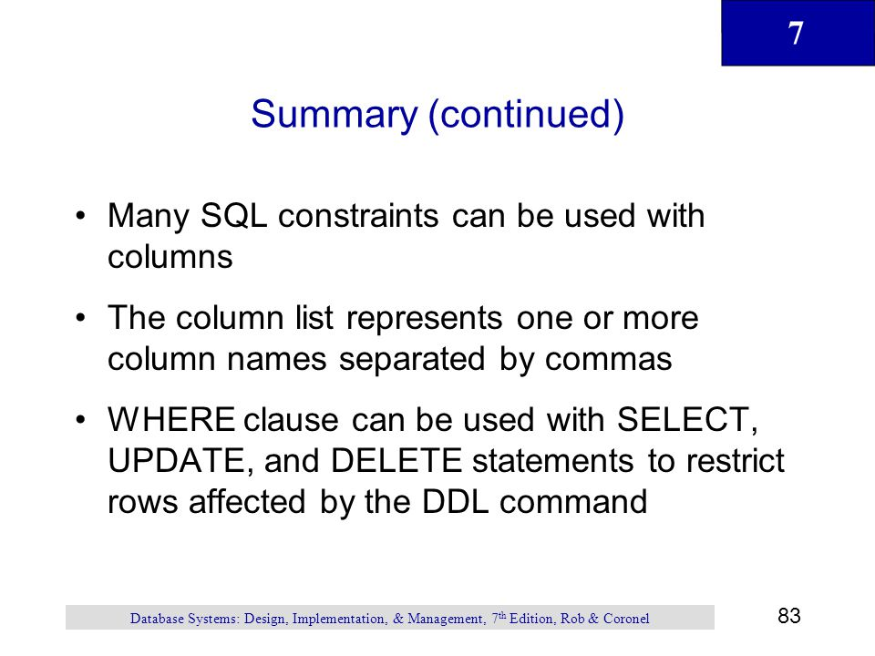 Summary (continued) Many SQL constraints can be used with columns