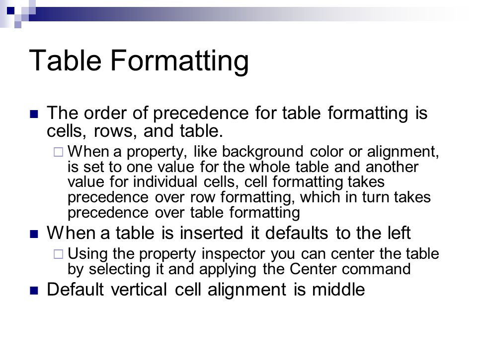 Table Formatting The order of precedence for table formatting is cells, rows, and table.