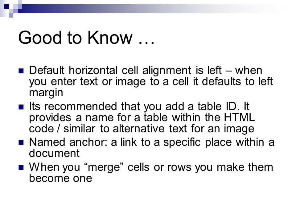 Good to Know … Default horizontal cell alignment is left – when you enter text or image to a cell it defaults to left margin.