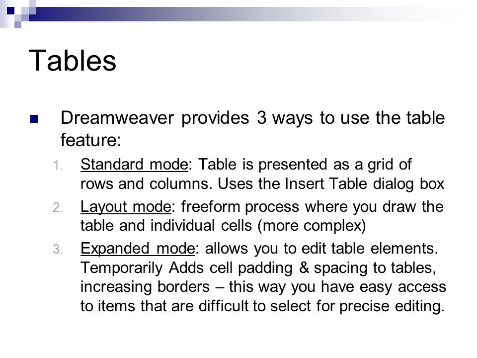 Tables Dreamweaver provides 3 ways to use the table feature: