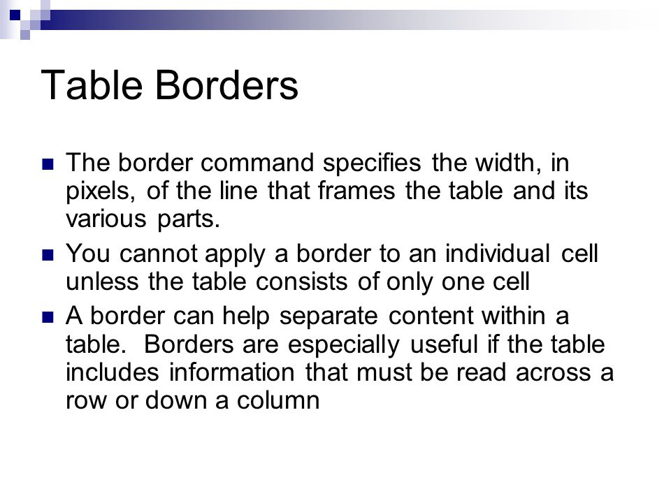 Table Borders The border command specifies the width, in pixels, of the line that frames the table and its various parts.