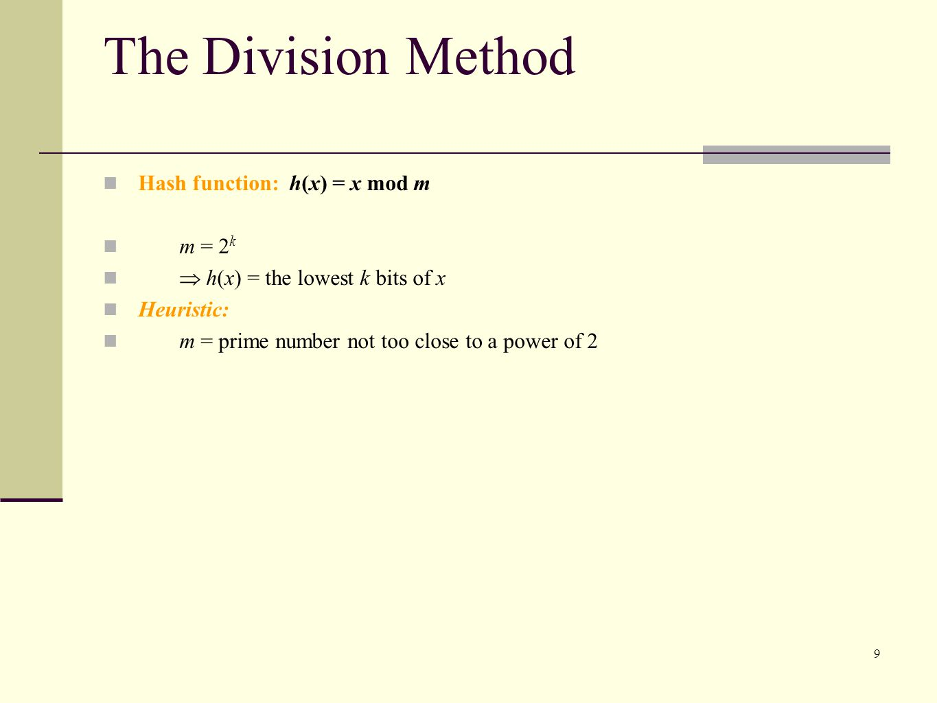 The Division Method Hash function: h(x) = x mod m m = 2k