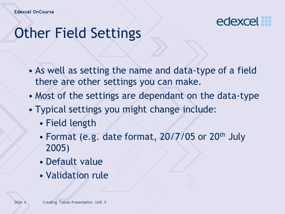 Other Field Settings As well as setting the name and data-type of a field there are other settings you can make.