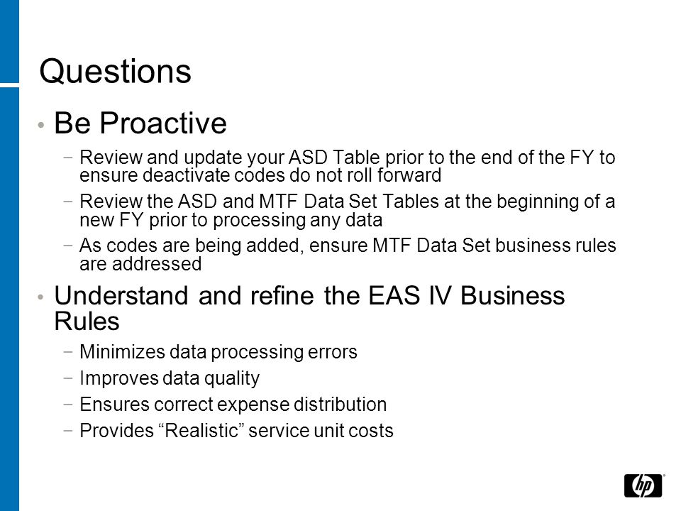Questions Be Proactive Understand and refine the EAS IV Business Rules