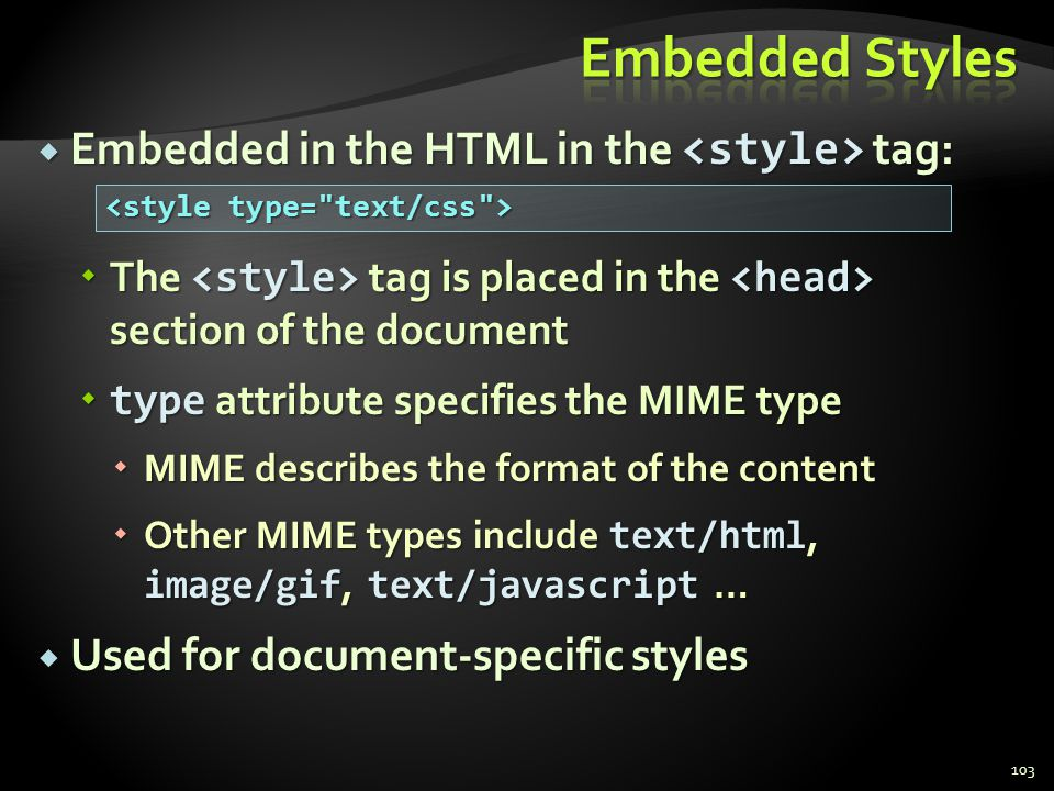 Embedded Styles Embedded in the HTML in the <style> tag: