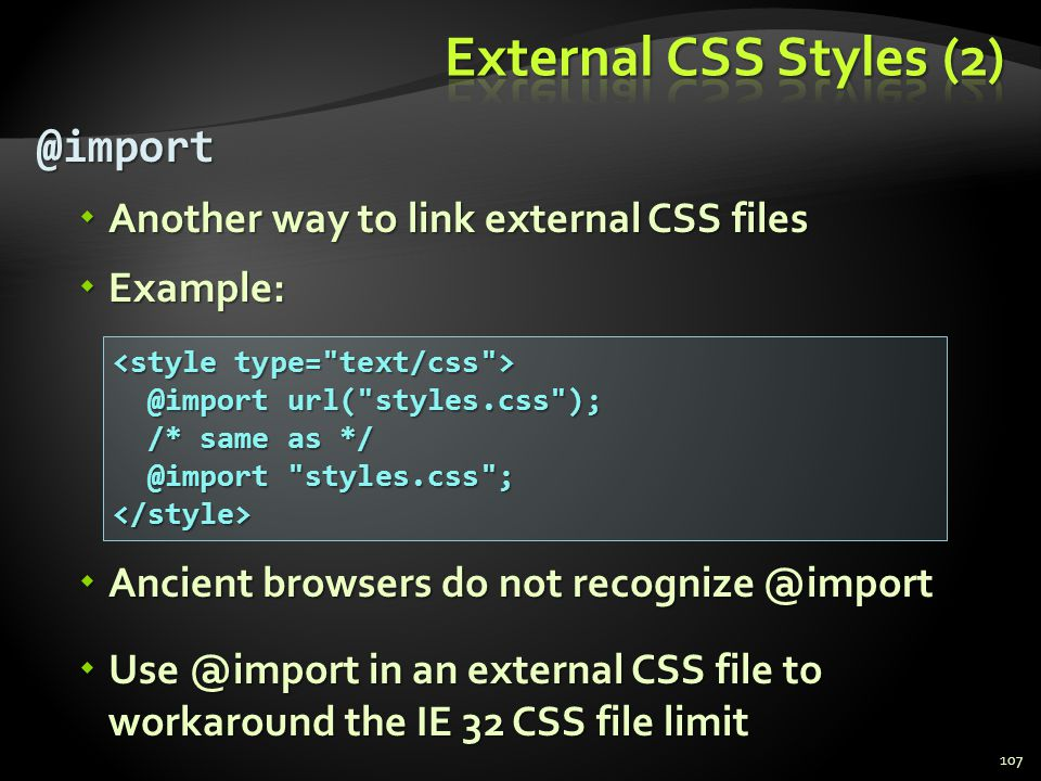 External CSS Styles (2) @import Another way to link external CSS files