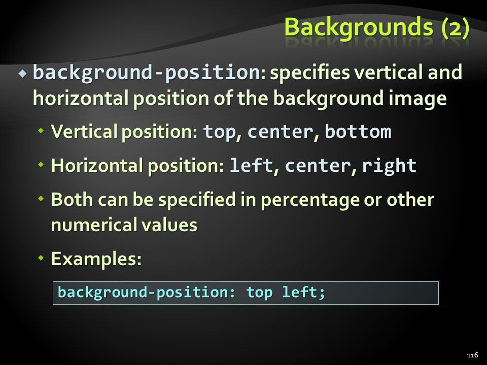 Backgrounds (2) background-position: specifies vertical and horizontal position of the background image.