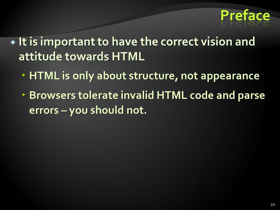 Preface It is important to have the correct vision and attitude towards HTML. HTML is only about structure, not appearance.