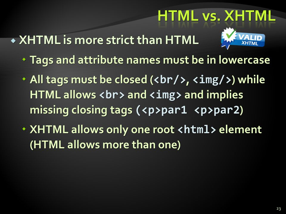 HTML vs. XHTML XHTML is more strict than HTML