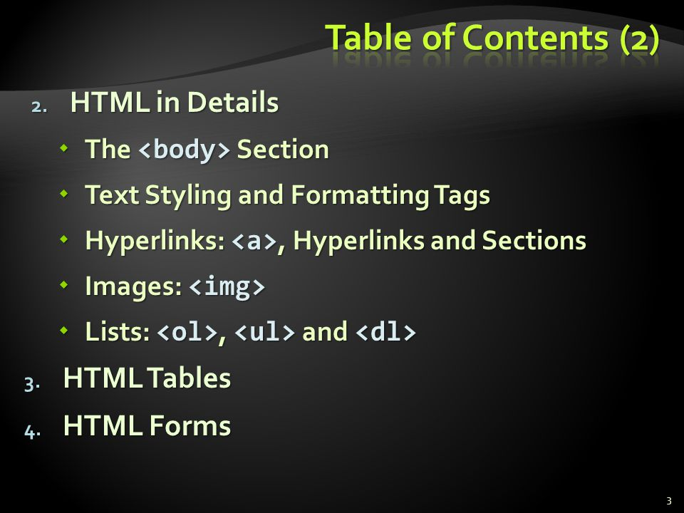 Table of Contents (2) HTML in Details HTML Tables HTML Forms