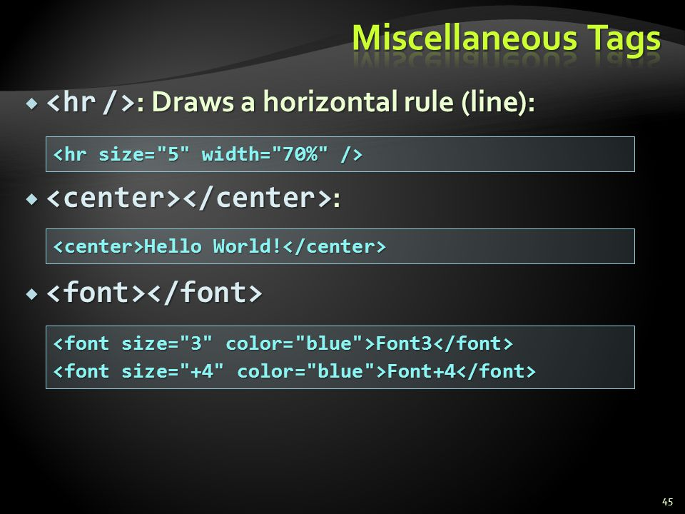 Miscellaneous Tags <hr />: Draws a horizontal rule (line):