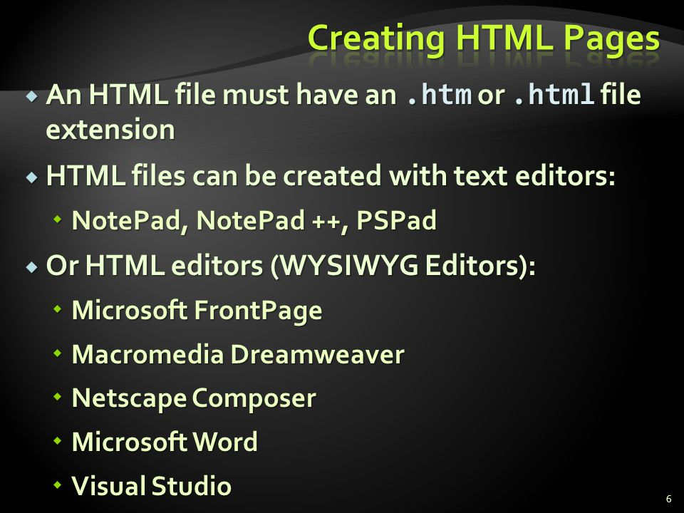 * 07/16/96. Creating HTML Pages. An HTML file must have an .htm or .html file extension. HTML files can be created with text editors: