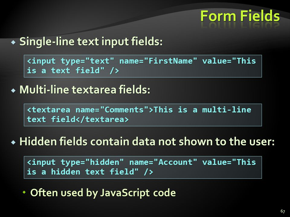 Form Fields Single-line text input fields: Multi-line textarea fields: