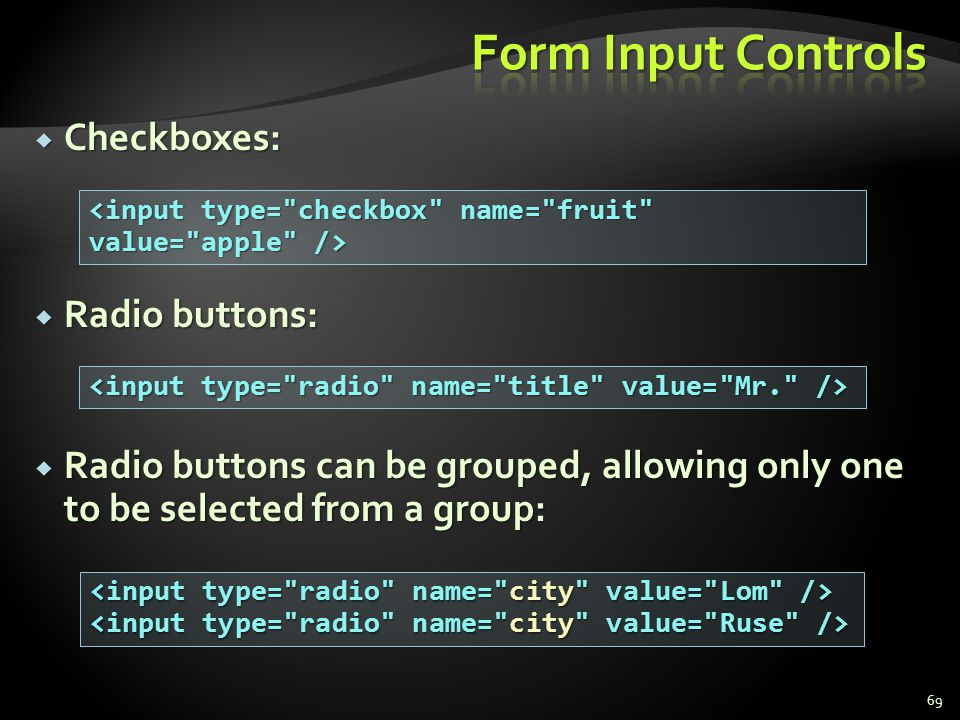 Form Input Controls Checkboxes: Radio buttons: