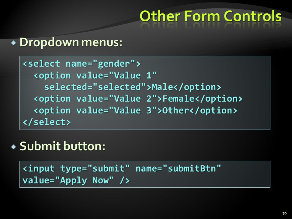 Other Form Controls Dropdown menus: Submit button: