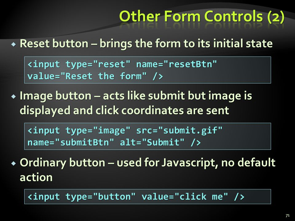 Other Form Controls (2) Reset button – brings the form to its initial state.