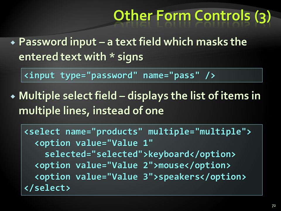 Other Form Controls (3) Password input – a text field which masks the entered text with * signs.