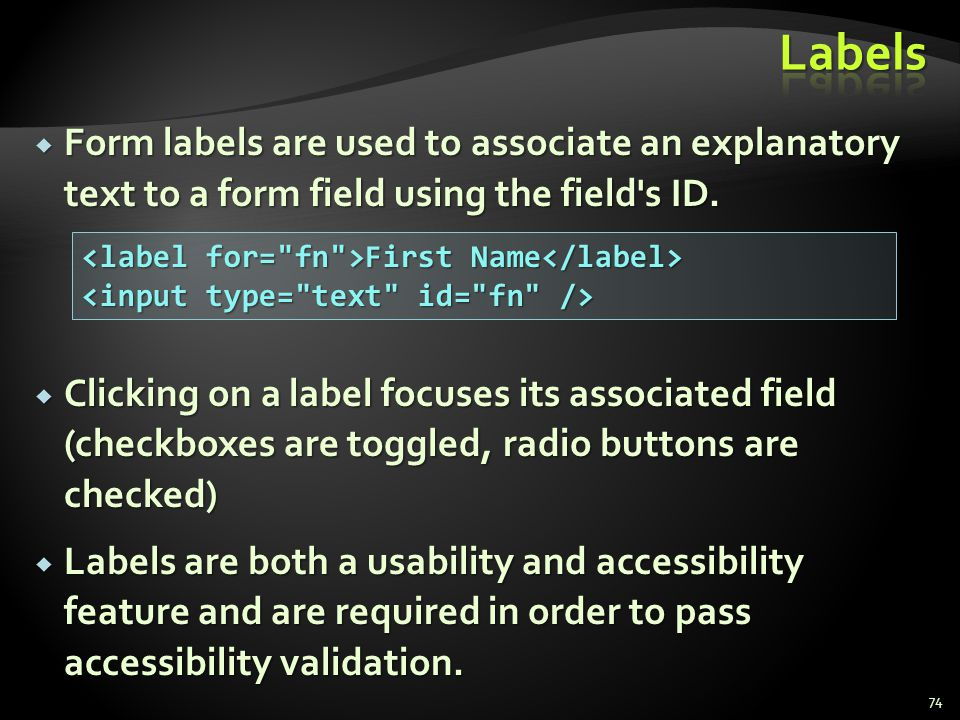 Labels Form labels are used to associate an explanatory text to a form field using the field s ID.