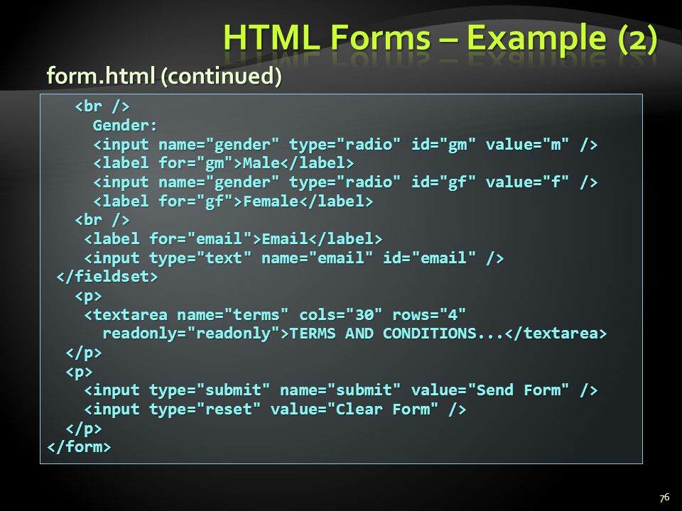 HTML Forms – Example (2) form.html (continued) <br /> Gender: