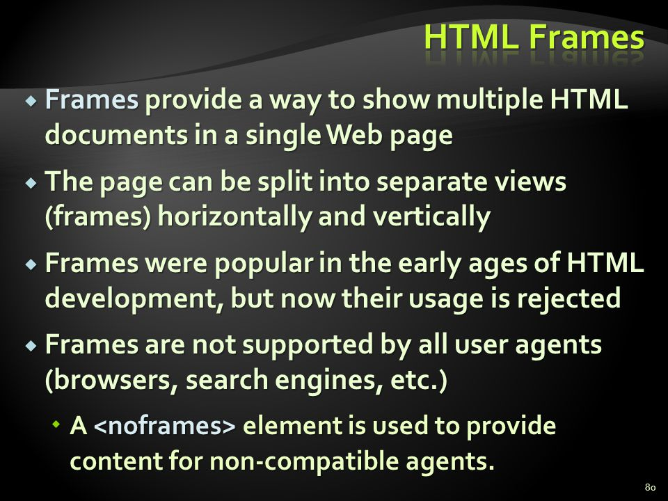 HTML Frames Frames provide a way to show multiple HTML documents in a single Web page.