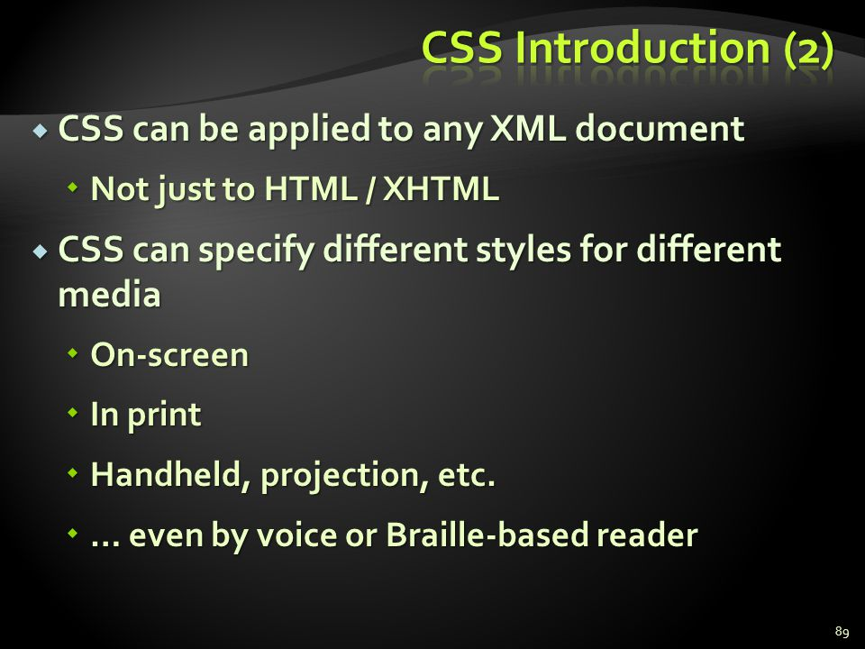 CSS Introduction (2) CSS can be applied to any XML document