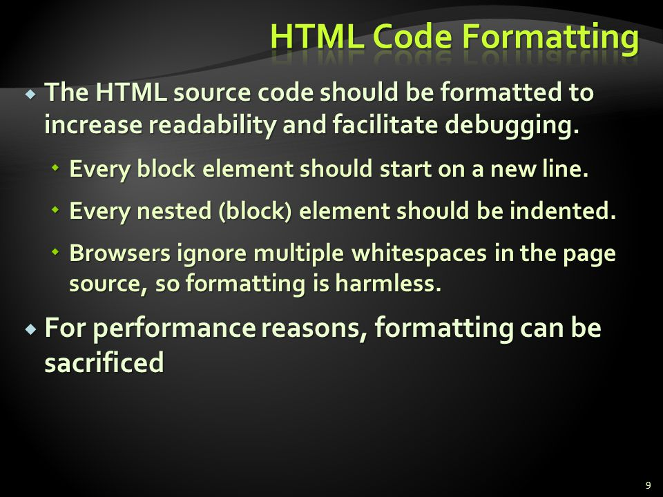 * 07/16/96. HTML Code Formatting. The HTML source code should be formatted to increase readability and facilitate debugging.