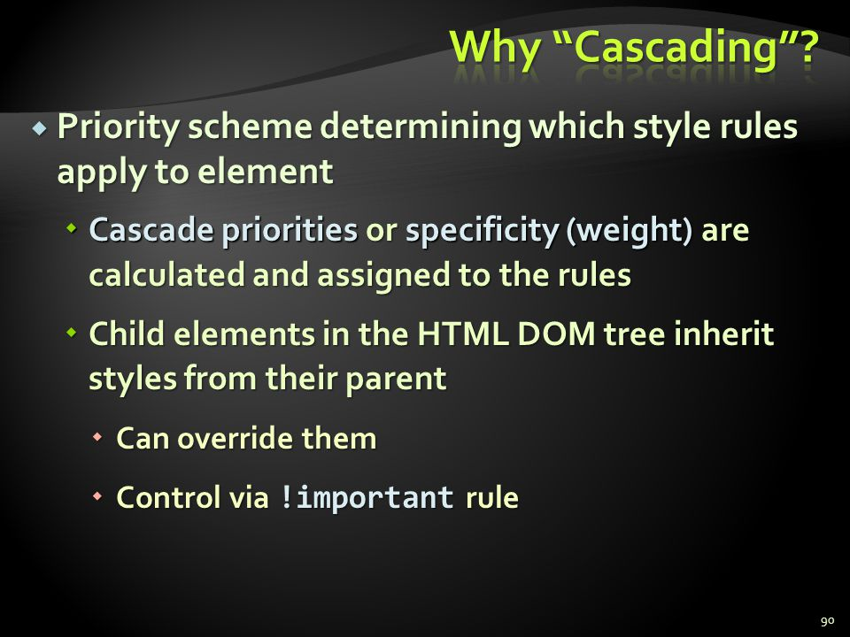 Why Cascading Priority scheme determining which style rules apply to element.