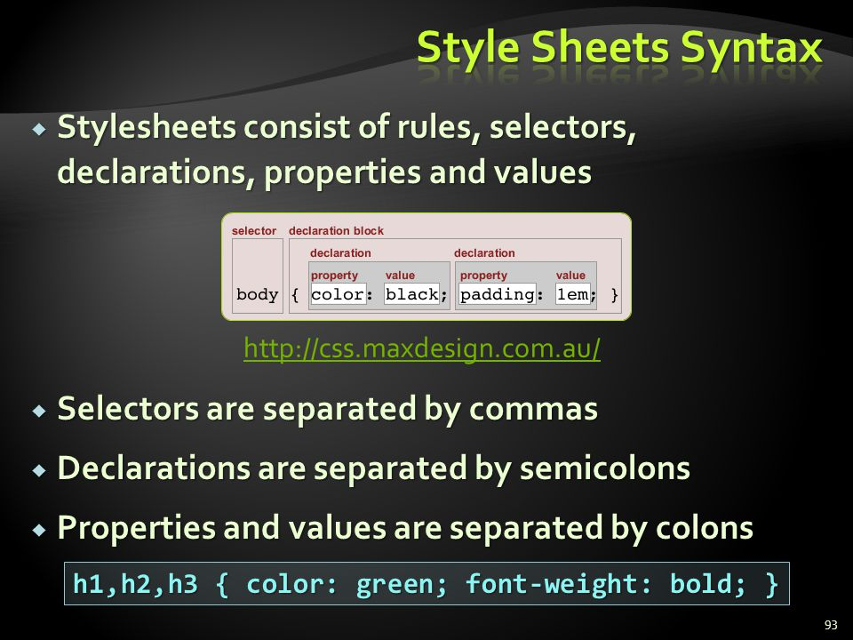 Style Sheets Syntax Stylesheets consist of rules, selectors, declarations, properties and values.