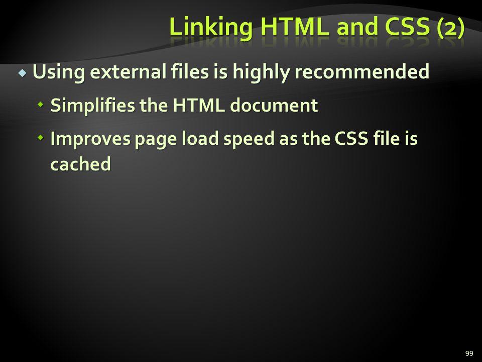 Linking HTML and CSS (2) Using external files is highly recommended