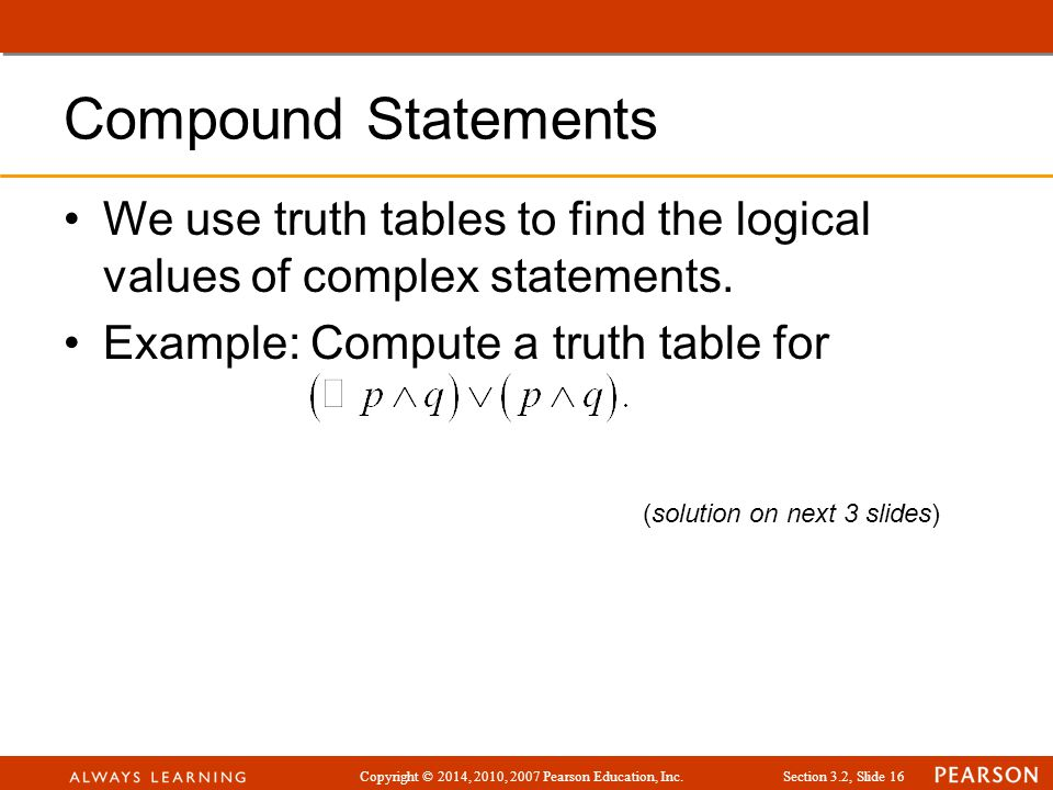 Compound Statements We use truth tables to find the logical values of complex statements. Example: Compute a truth table for.