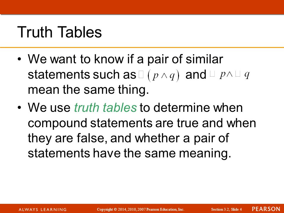 Truth Tables We want to know if a pair of similar statements such as and mean the same thing.