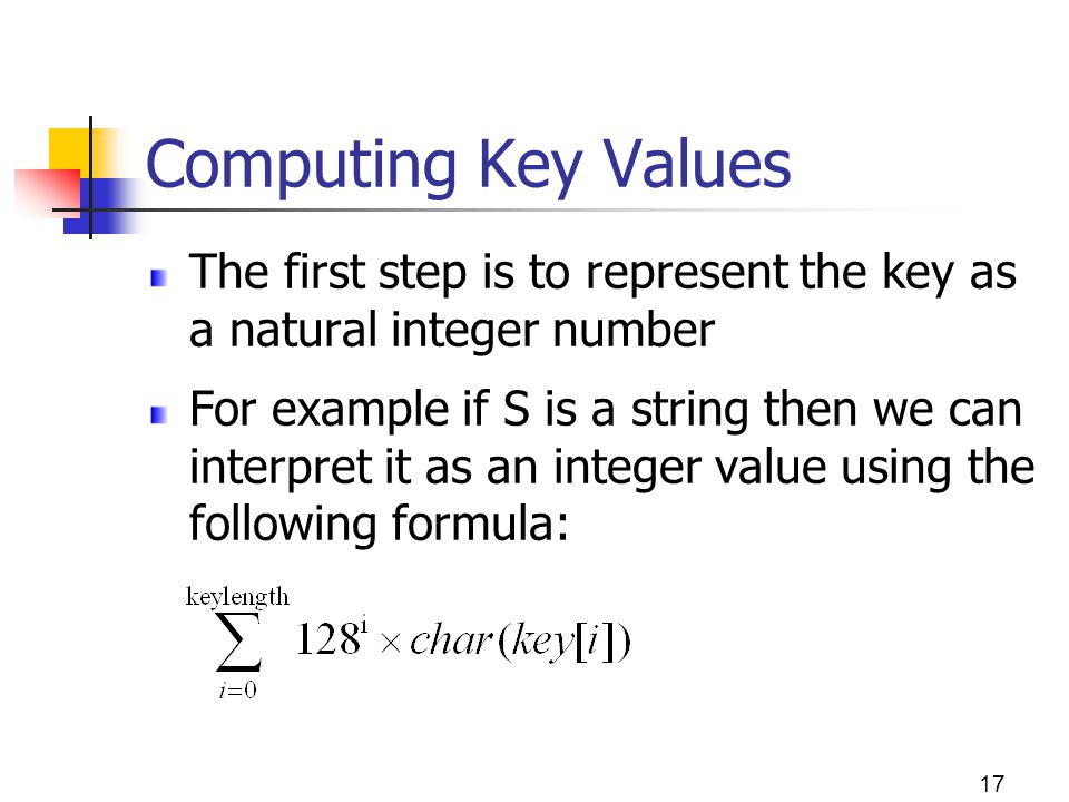 Computing Key Values The first step is to represent the key as a natural integer number.