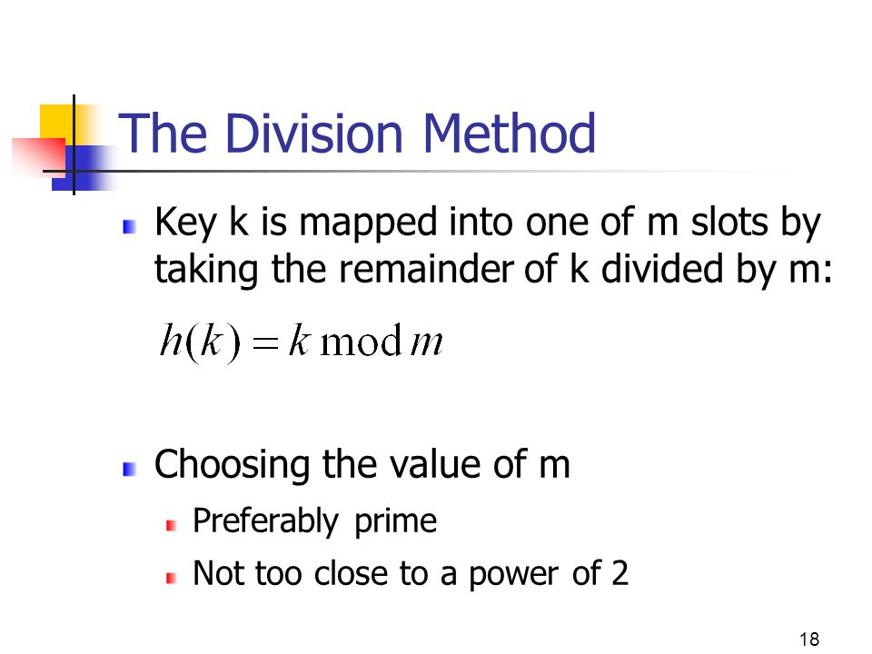The Division Method Key k is mapped into one of m slots by taking the remainder of k divided by m: Choosing the value of m.