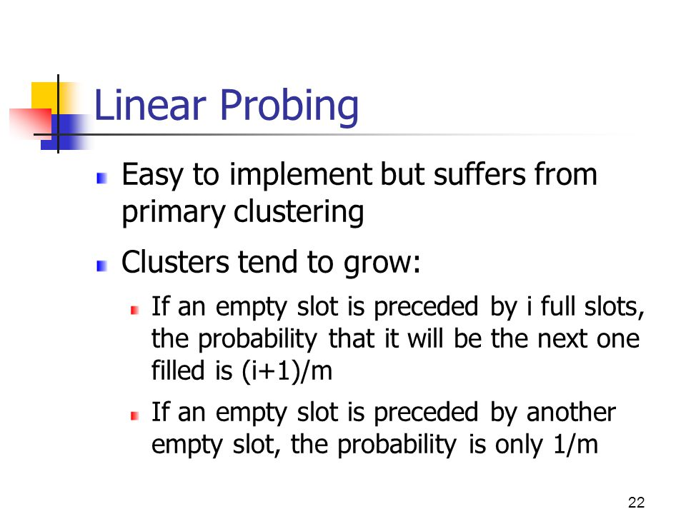 Linear Probing Easy to implement but suffers from primary clustering