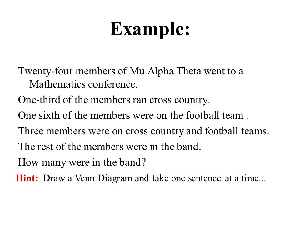 Example: Twenty-four members of Mu Alpha Theta went to a Mathematics conference. One-third of the members ran cross country.