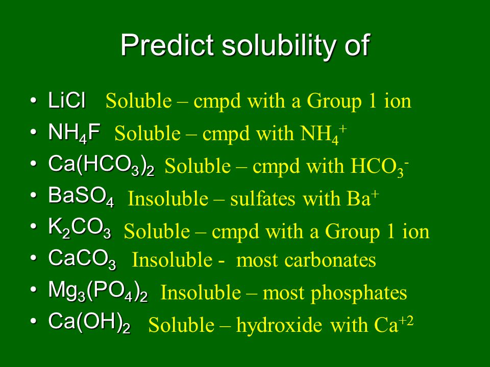 Predict solubility of LiCl NH4F Ca(HCO3)2 BaSO4 K2CO3 CaCO3 Mg3(PO4)2