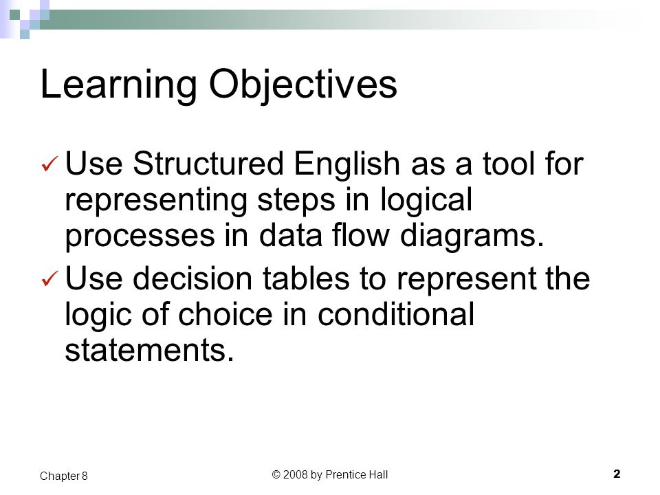 Learning Objectives Use Structured English as a tool for representing steps in logical processes in data flow diagrams.