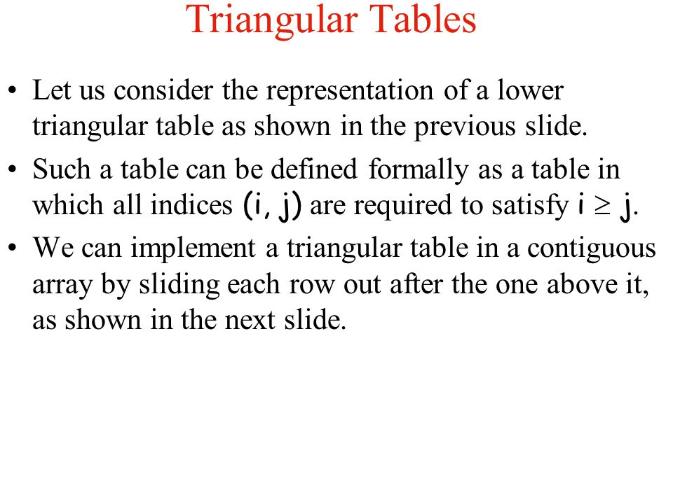 Triangular Tables Let us consider the representation of a lower triangular table as shown in the previous slide.