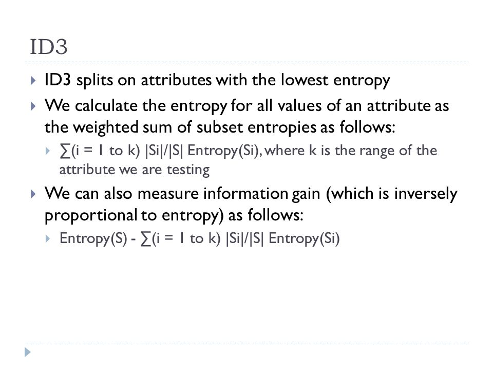 ID3 ID3 splits on attributes with the lowest entropy