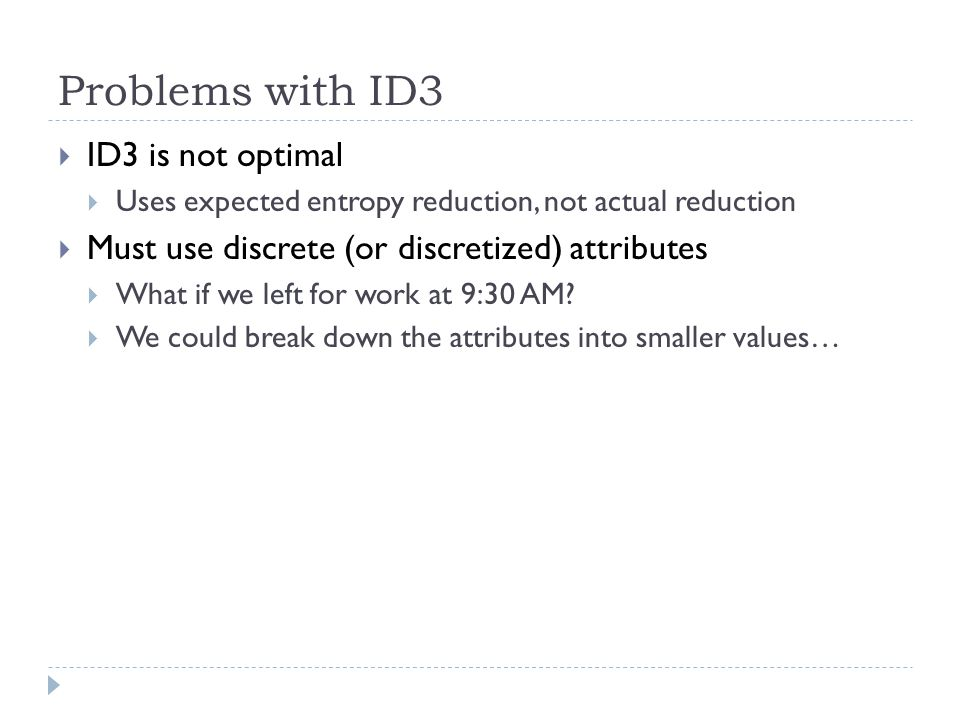 Problems with ID3 ID3 is not optimal