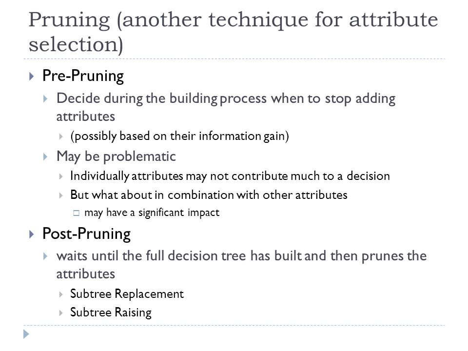 Pruning (another technique for attribute selection)
