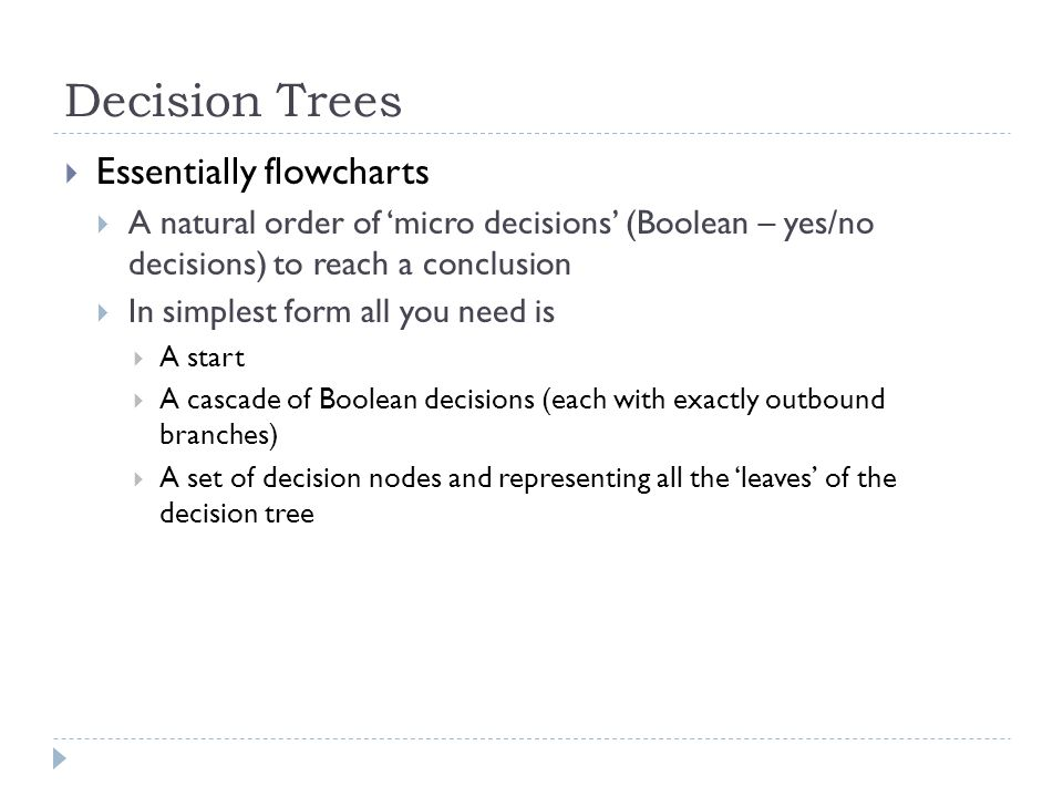 Decision Trees Essentially flowcharts