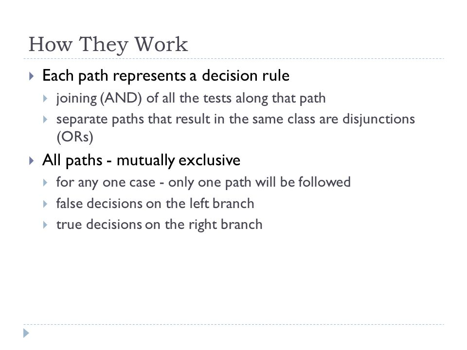How They Work Each path represents a decision rule