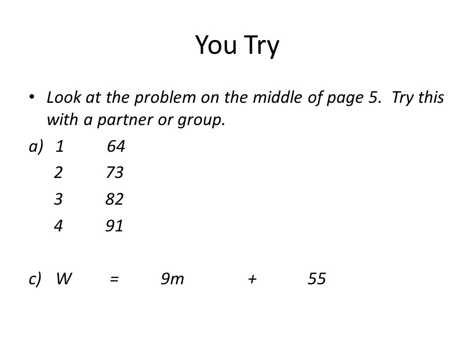 You Try Look at the problem on the middle of page 5. Try this with a partner or group. 1 64.