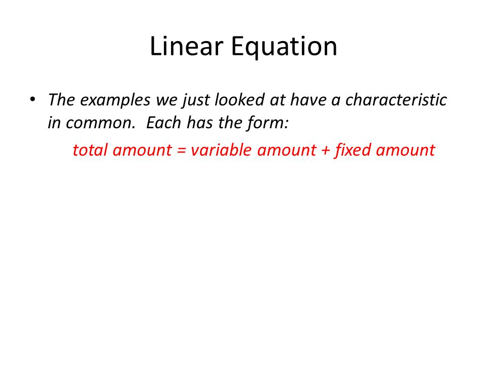 Linear Equation The examples we just looked at have a characteristic in common. Each has the form: