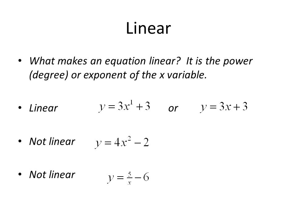 Linear What makes an equation linear It is the power (degree) or exponent of the x variable. Linear or.