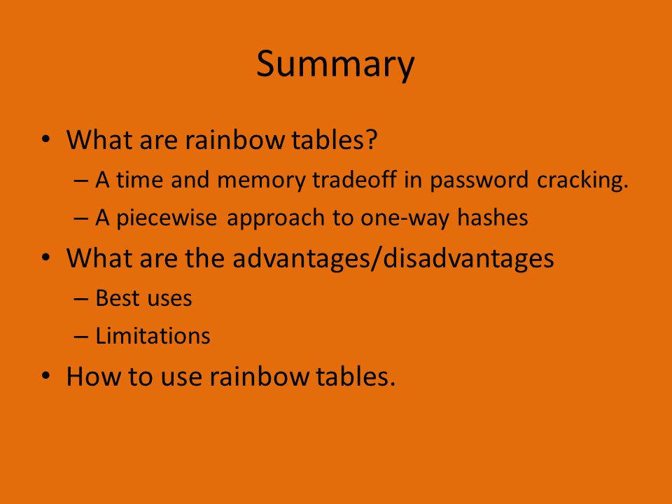Summary What are rainbow tables What are the advantages/disadvantages