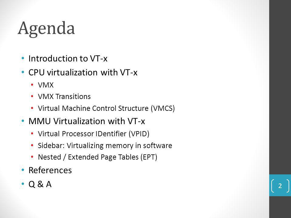 Agenda Introduction to VT-x CPU virtualization with VT-x